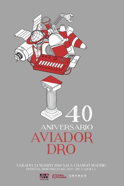 40 Aniversario Aviador Dro en Madrid (Sala Changó)